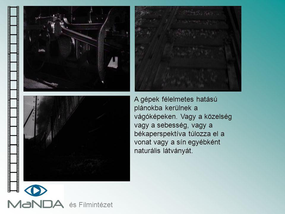 és Filmintézet A gépek félelmetes hatású plánokba kerülnek a vágóképeken. Vagy a közelség vagy a sebesség, vagy a békaperspektíva túlozza el a vonat v