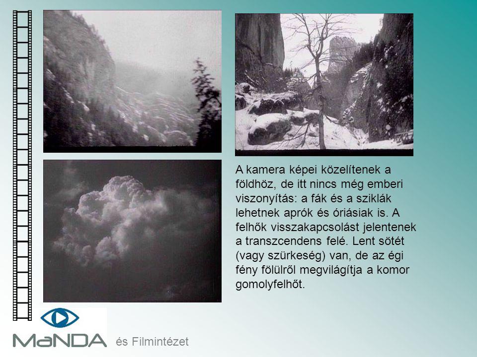 és Filmintézet A kamera képei közelítenek a földhöz, de itt nincs még emberi viszonyítás: a fák és a sziklák lehetnek aprók és óriásiak is. A felhők v