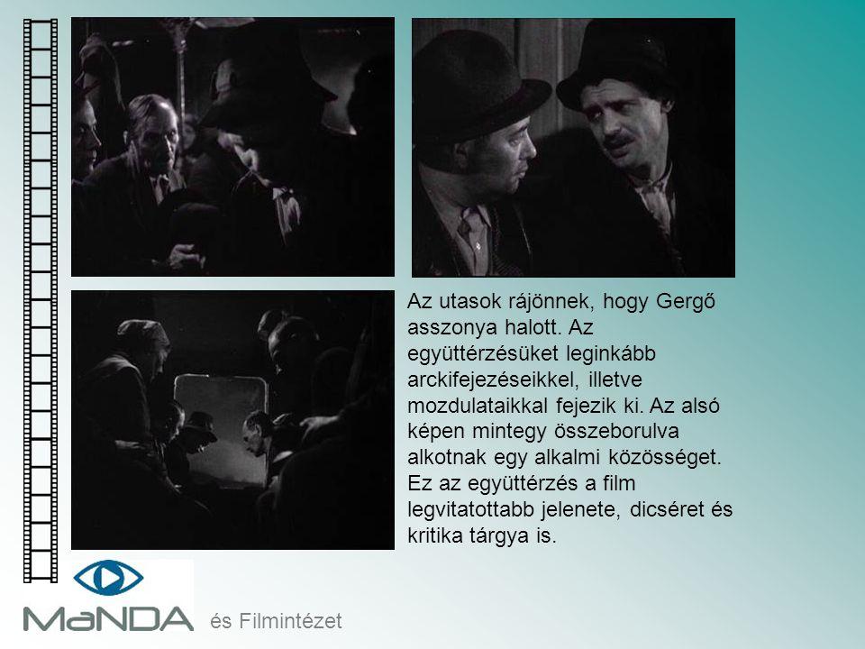 és Filmintézet Az utasok rájönnek, hogy Gergő asszonya halott. Az együttérzésüket leginkább arckifejezéseikkel, illetve mozdulataikkal fejezik ki. Az