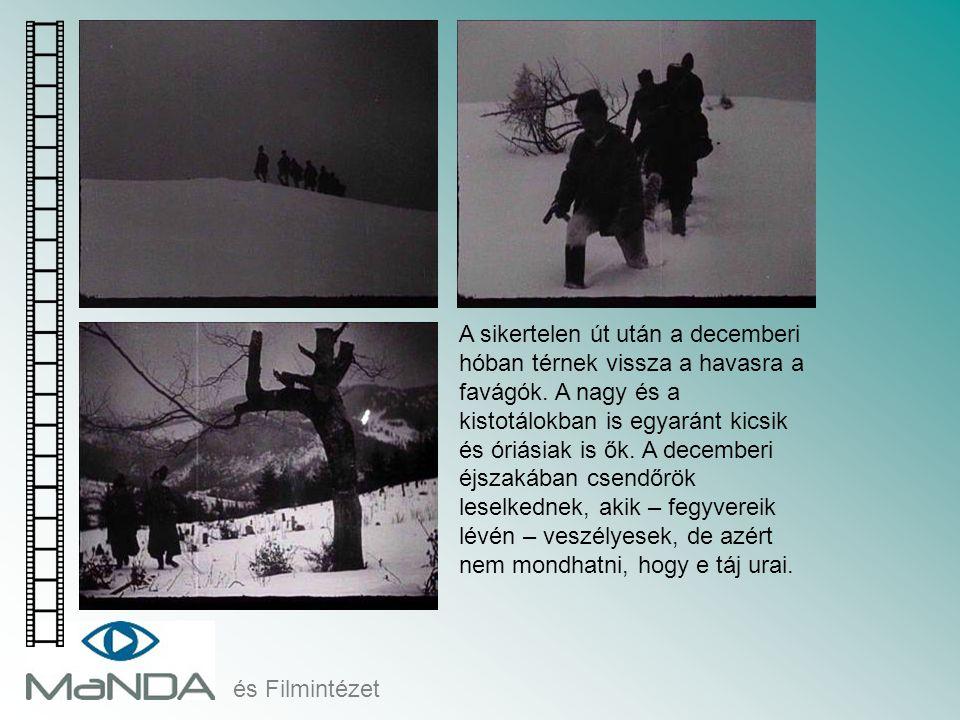 és Filmintézet A sikertelen út után a decemberi hóban térnek vissza a havasra a favágók. A nagy és a kistotálokban is egyaránt kicsik és óriásiak is ő