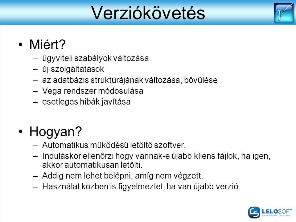 Verziókövetés •Miért? –ügyviteli szabályok változása –új szolgáltatások –az adatbázis struktúrájának változása, bővülése –Vega rendszer módosulása –es
