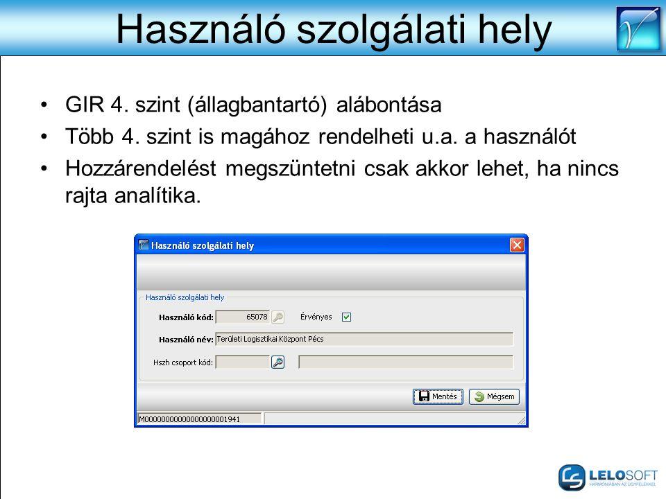 Használó szolgálati hely •GIR 4. szint (állagbantartó) alábontása •Több 4. szint is magához rendelheti u.a. a használót •Hozzárendelést megszüntetni c