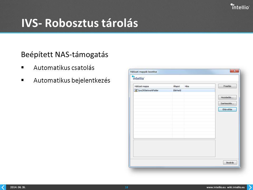 www.intellio.euwiki.intellio.eu2014. 06. 26.18 IVS- Robosztus tárolás Beépített NAS-támogatás  Automatikus csatolás  Automatikus bejelentkezés