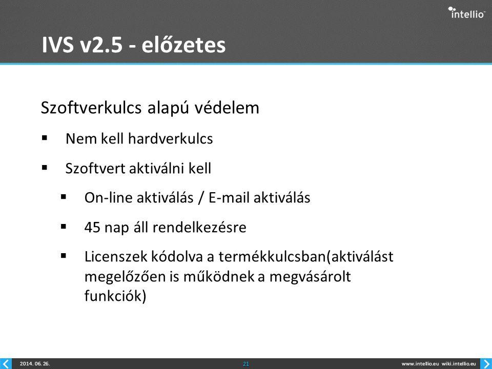 www.intellio.euwiki.intellio.eu2014. 06. 26.21 IVS v2.5 - előzetes Szoftverkulcs alapú védelem  Nem kell hardverkulcs  Szoftvert aktiválni kell  On