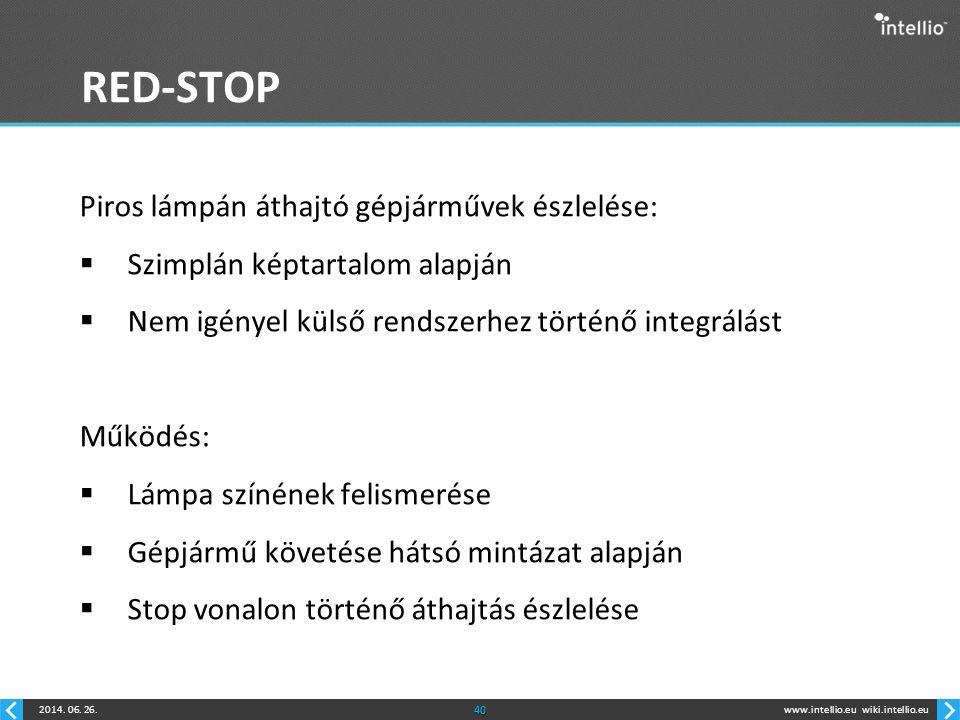 www.intellio.euwiki.intellio.eu2014. 06. 26.40 RED-STOP Piros lámpán áthajtó gépjárművek észlelése:  Szimplán képtartalom alapján  Nem igényel külső