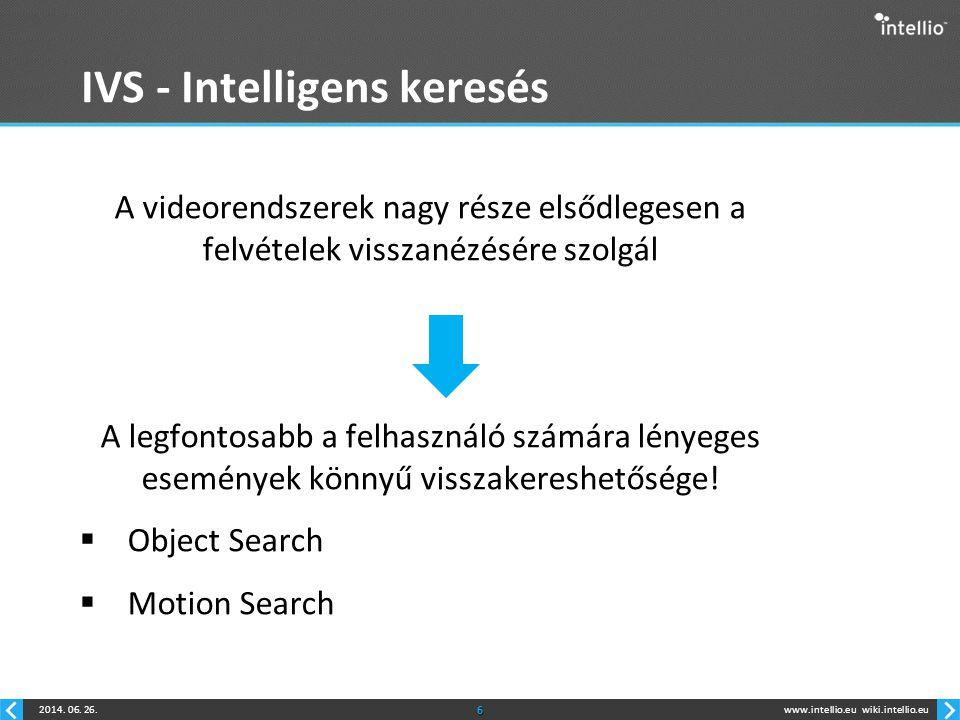 www.intellio.euwiki.intellio.eu2014. 06. 26.6 IVS - Intelligens keresés A videorendszerek nagy része elsődlegesen a felvételek visszanézésére szolgál