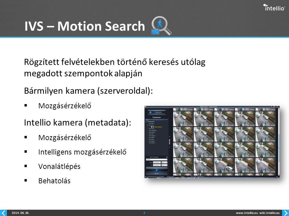 www.intellio.euwiki.intellio.eu2014. 06. 26.8 IVS – Motion Search Rögzített felvételekben történő keresés utólag megadott szempontok alapján Bármilyen