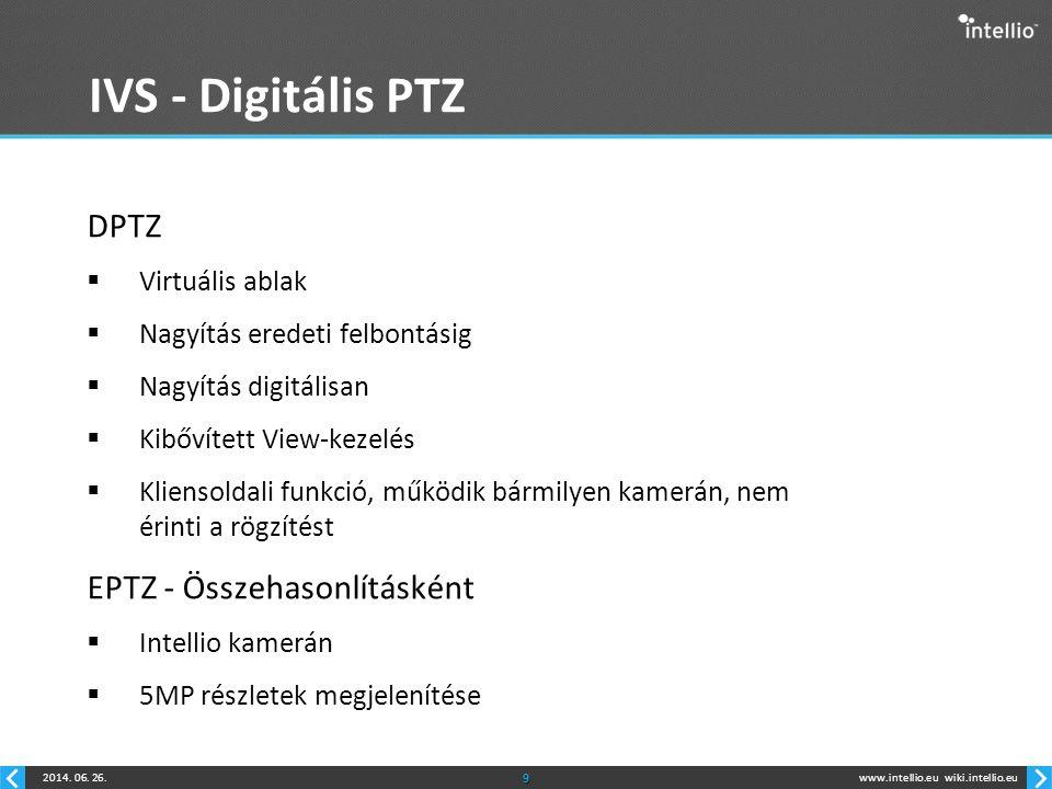 www.intellio.euwiki.intellio.eu2014. 06. 26.9 IVS - Digitális PTZ DPTZ  Virtuális ablak  Nagyítás eredeti felbontásig  Nagyítás digitálisan  Kibőv