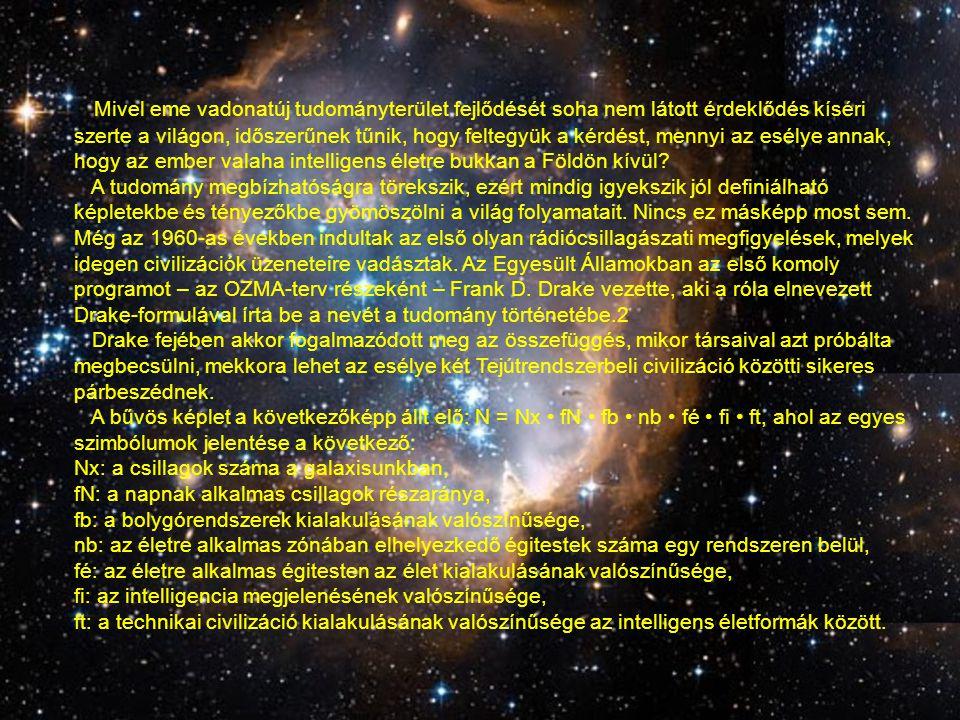 """A fenti egyenlet minden egyes tényezőjének kiszámítása után """"egyszerűen előáll a Tejútrendszerben valaha létezett, éppen létező vagy az elkövetkezőkben várhatóan kifejlődő intelligens, kapcsolatteremtésre képes civilizációk száma (N)."""