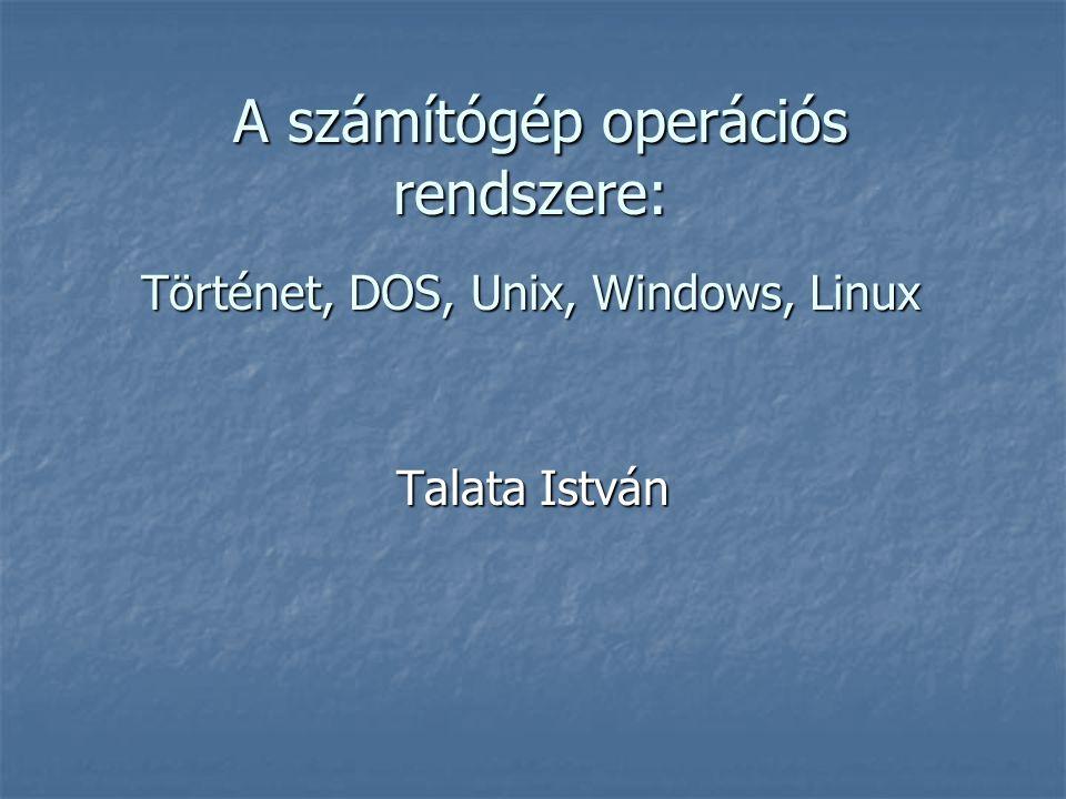 A számítógép operációs rendszere: Történet, DOS, Unix, Windows, Linux A számítógép operációs rendszere: Történet, DOS, Unix, Windows, Linux Talata Ist