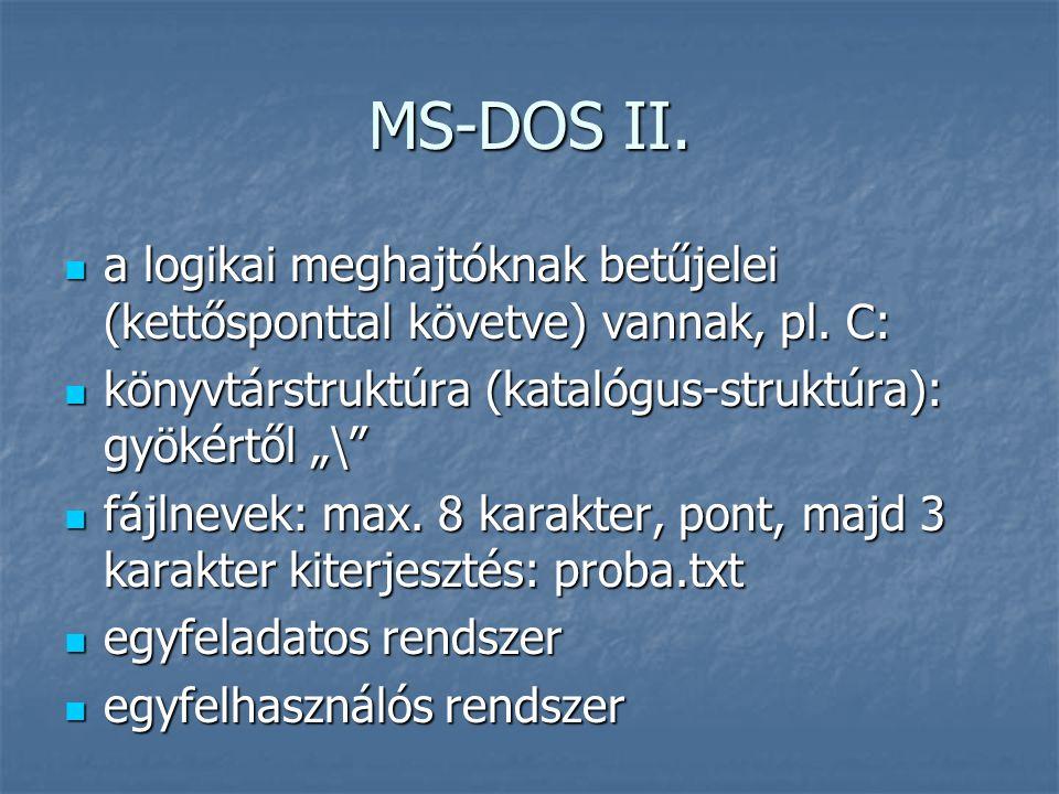 """MS-DOS II.  a logikai meghajtóknak betűjelei (kettősponttal követve) vannak, pl. C:  könyvtárstruktúra (katalógus-struktúra): gyökértől """"\""""  fájlne"""