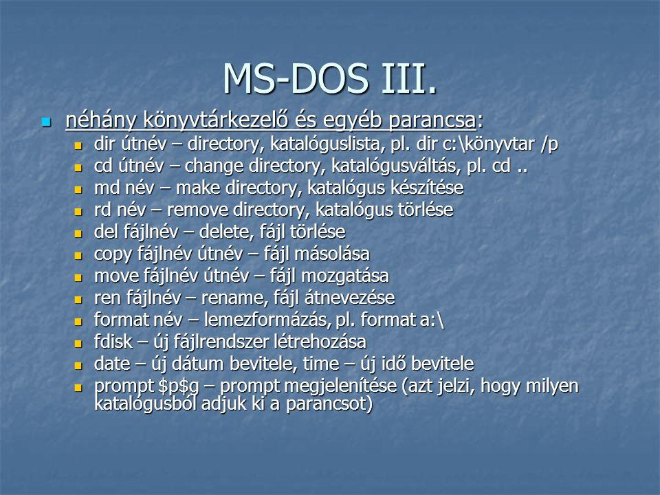 MS-DOS III.  néhány könyvtárkezelő és egyéb parancsa:  dir útnév – directory, katalóguslista, pl. dir c:\könyvtar /p  cd útnév – change directory,