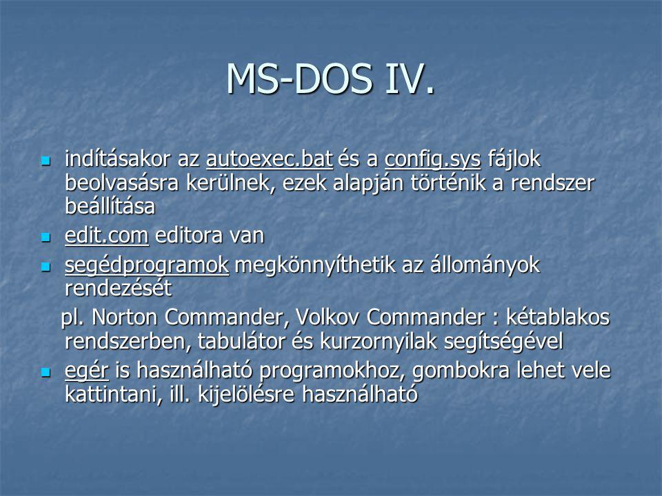 MS-DOS IV.  indításakor az autoexec.bat és a config.sys fájlok beolvasásra kerülnek, ezek alapján történik a rendszer beállítása  edit.com editora v