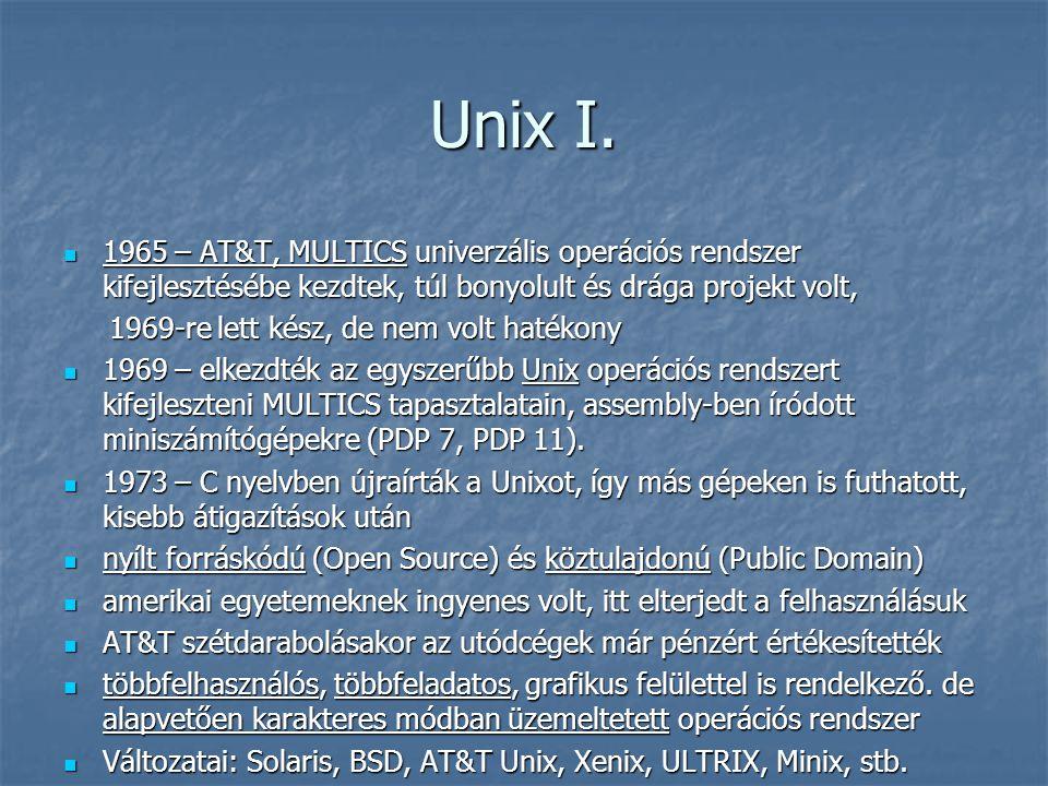 Unix I.  1965 – AT&T, MULTICS univerzális operációs rendszer kifejlesztésébe kezdtek, túl bonyolult és drága projekt volt, 1969-re lett kész, de nem