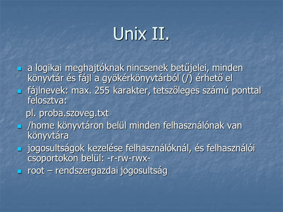 Unix II.  a logikai meghajtóknak nincsenek betűjelei, minden könyvtár és fájl a gyökérkönyvtárból (/) érhető el  fájlnevek: max. 255 karakter, tetsz