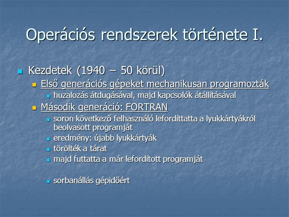 Operációs rendszerek története I.  Kezdetek (1940 − 50 körül)  Első generációs gépeket mechanikusan programozták  huzalozás átdugásával, majd kapcs