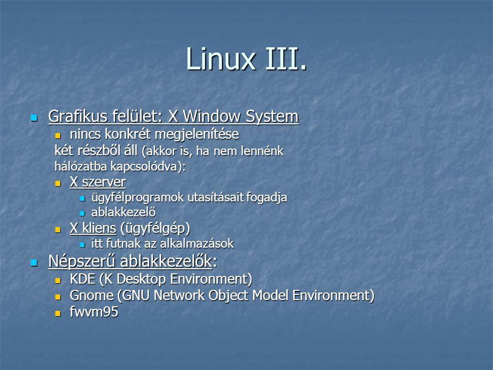 Linux III.  Grafikus felület: X Window System  nincs konkrét megjelenítése két részből áll (akkor is, ha nem lennénk hálózatba kapcsolódva):  X sze
