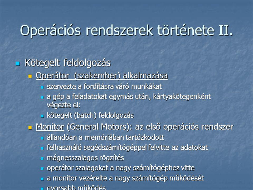 Operációs rendszerek története II.  Kötegelt feldolgozás  Operátor (szakember) alkalmazása  szervezte a fordításra váró munkákat  a gép a feladato