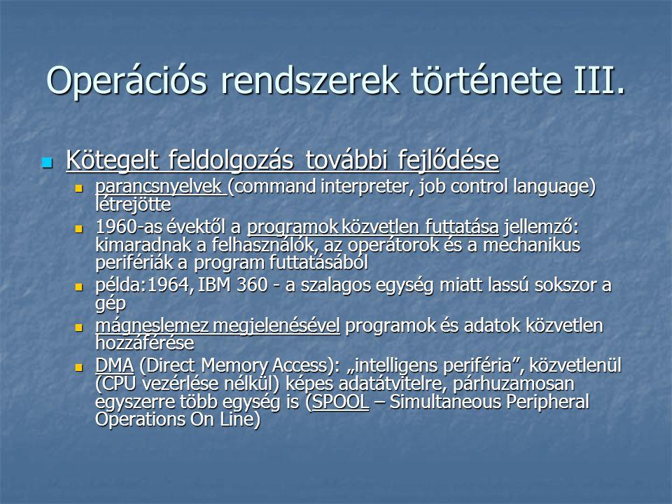 Operációs rendszerek története III.  Kötegelt feldolgozás további fejlődése  parancsnyelvek (command interpreter, job control language) létrejötte 