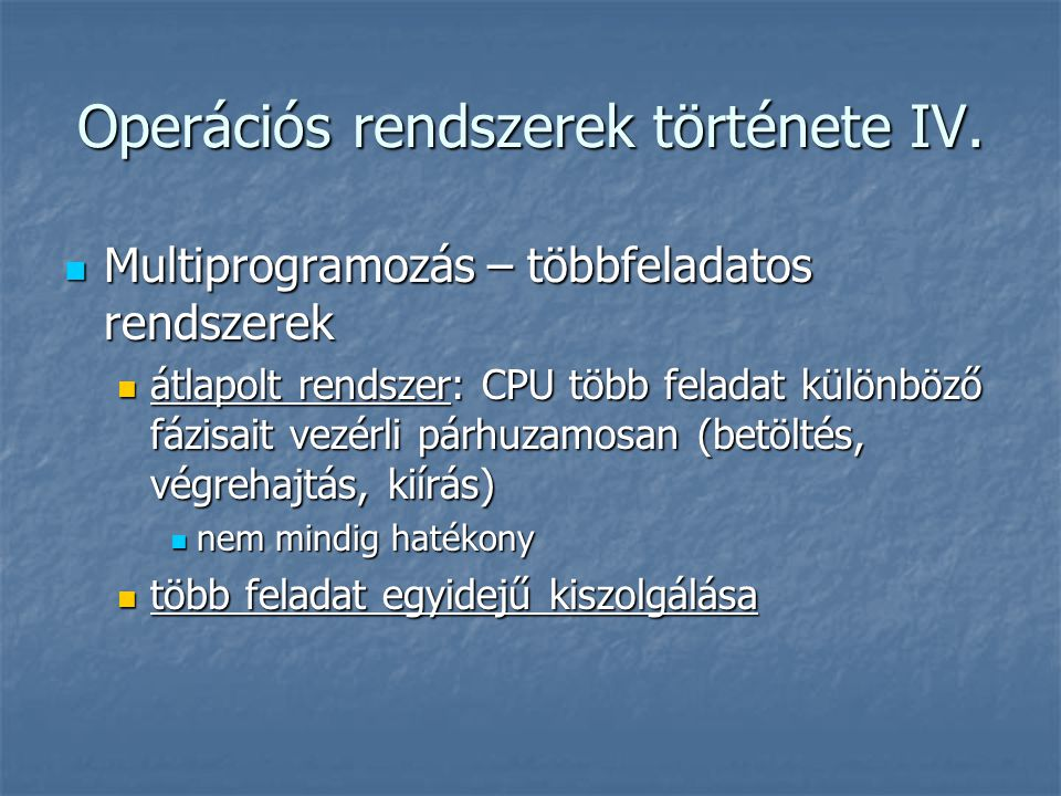 Operációs rendszerek története IV.  Multiprogramozás – többfeladatos rendszerek  átlapolt rendszer: CPU több feladat különböző fázisait vezérli párh