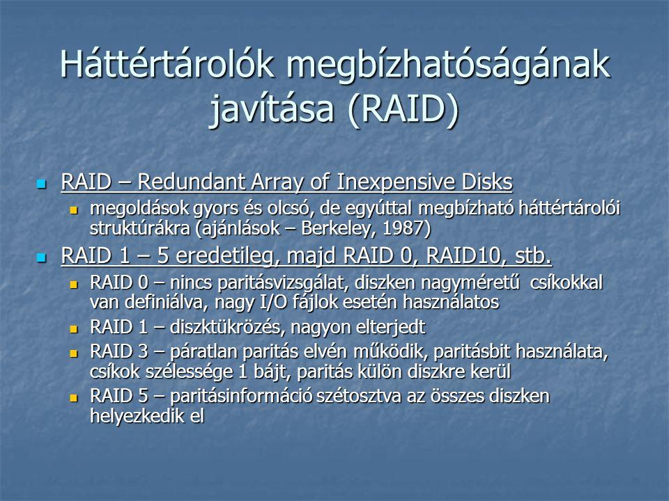 Háttértárolók megbízhatóságának javítása (RAID)  RAID – Redundant Array of Inexpensive Disks  megoldások gyors és olcsó, de egyúttal megbízható hátt