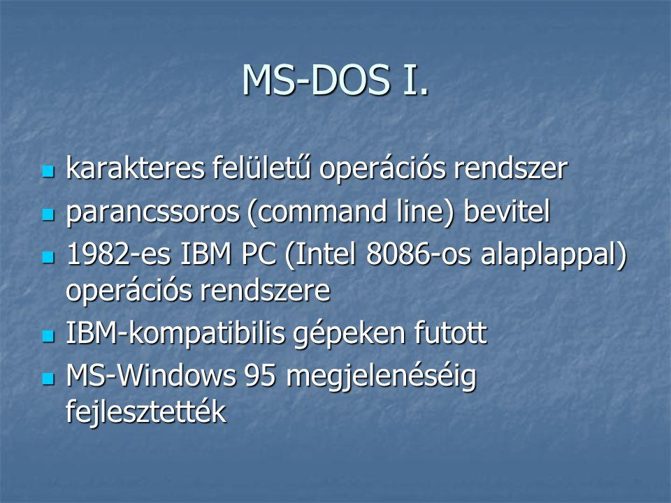 MS-DOS I.  karakteres felületű operációs rendszer  parancssoros (command line) bevitel  1982-es IBM PC (Intel 8086-os alaplappal) operációs rendsze