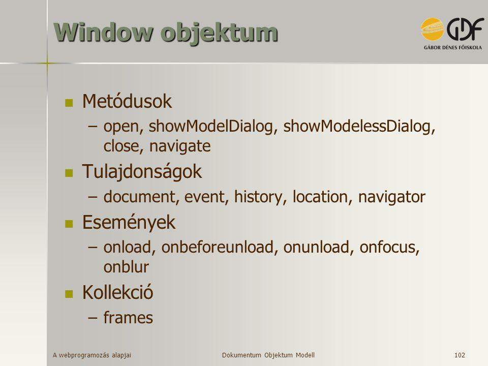 A webprogramozás alapjai 102 Window objektum  Metódusok –open, showModelDialog, showModelessDialog, close, navigate  Tulajdonságok –document, event,