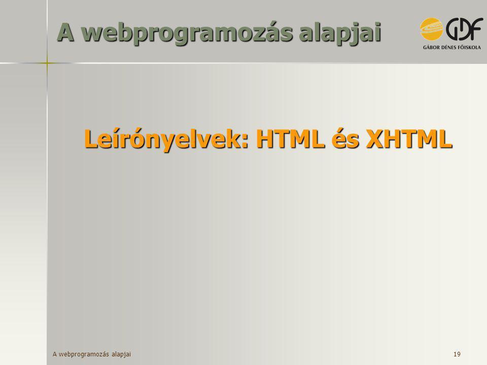 A webprogramozás alapjai 19 Leírónyelvek: HTML és XHTML A webprogramozás alapjai