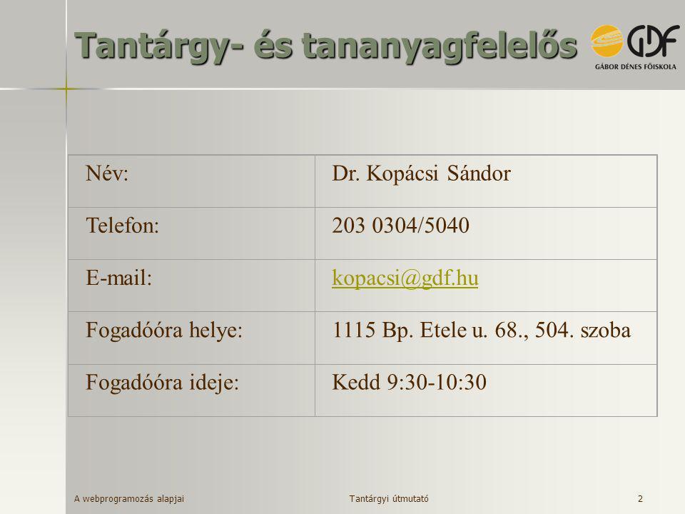 A webprogramozás alapjai 2 Tantárgy- és tananyagfelelős Név:Dr. Kopácsi Sándor Telefon:203 0304/5040 E-mail:kopacsi@gdf.hu Fogadóóra helye:1115 Bp. Et