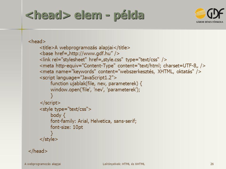 A webprogramozás alapjai 26 elem - példa elem - példa A webprogramozás alapjai function ujablak(file, nev, parameterek) { window.open('file', 'nev', '