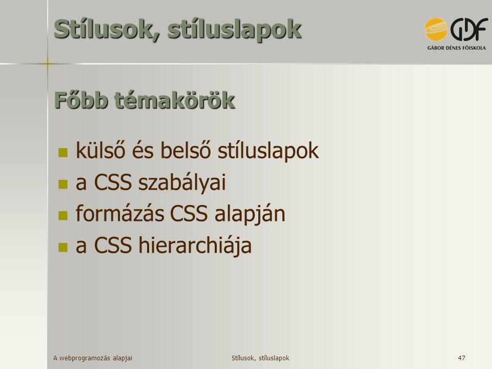 A webprogramozás alapjai 47 Főbb témakörök  külső és belső stíluslapok  a CSS szabályai  formázás CSS alapján  a CSS hierarchiája Stílusok, stílus