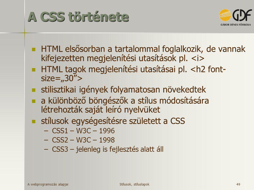A webprogramozás alapjai 49 A CSS története  HTML elsősorban a tartalommal foglalkozik, de vannak kifejezetten megjelenítési utasítások pl.  HTML ta