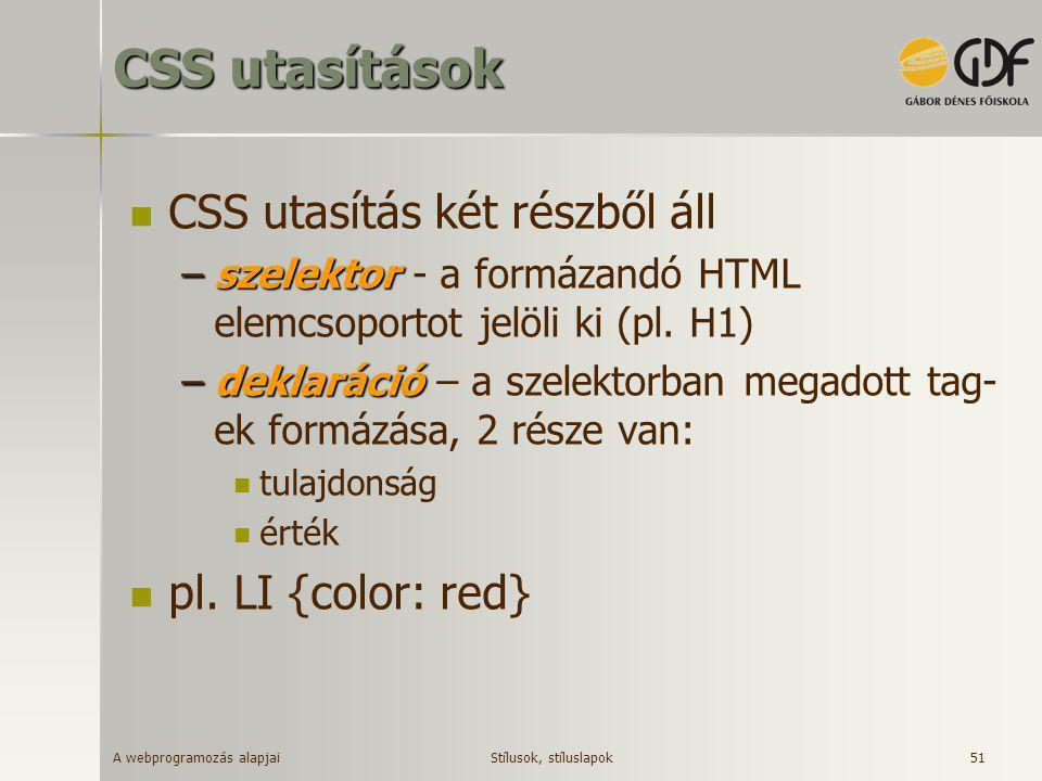 A webprogramozás alapjai 51 CSS utasítások  CSS utasítás két részből áll –szelektor –szelektor - a formázandó HTML elemcsoportot jelöli ki (pl. H1) –