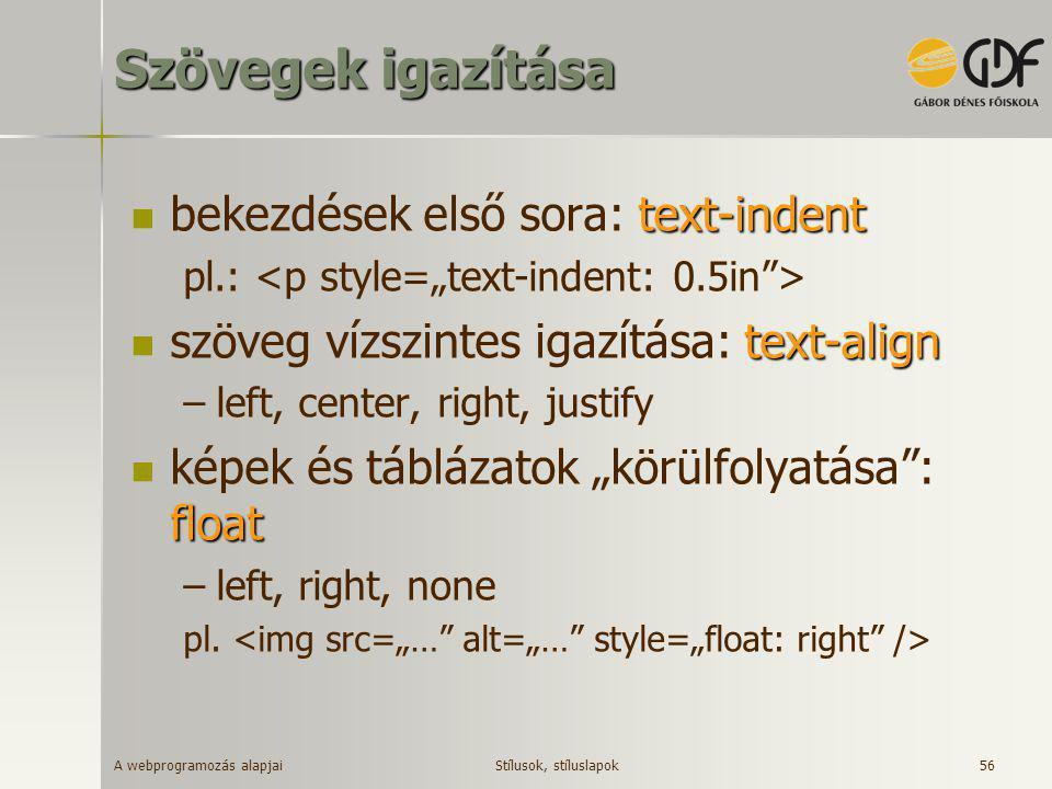 A webprogramozás alapjai 56 Szövegek igazítása text-indent  bekezdések első sora: text-indent pl.: text-align  szöveg vízszintes igazítása: text-ali