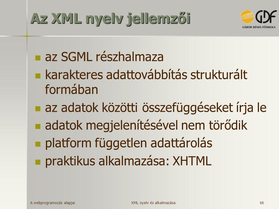 A webprogramozás alapjai 66 Az XML nyelv jellemzői  az SGML részhalmaza  karakteres adattovábbítás strukturált formában  az adatok közötti összefüg