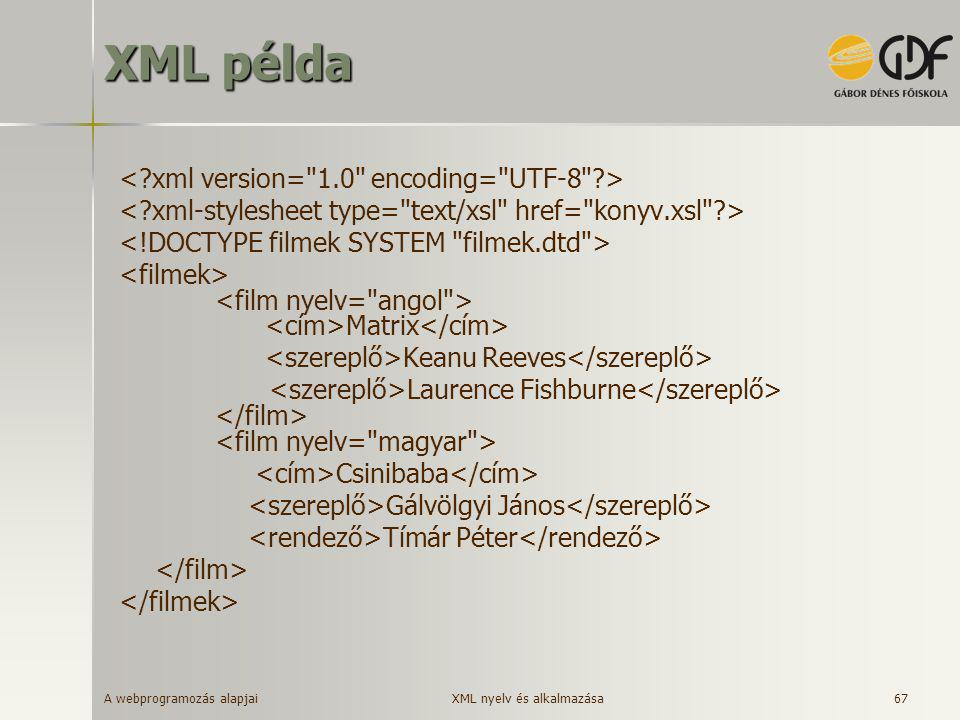 A webprogramozás alapjai 67 XML példa Matrix Keanu Reeves Laurence Fishburne Csinibaba Gálvölgyi János Tímár Péter XML nyelv és alkalmazása