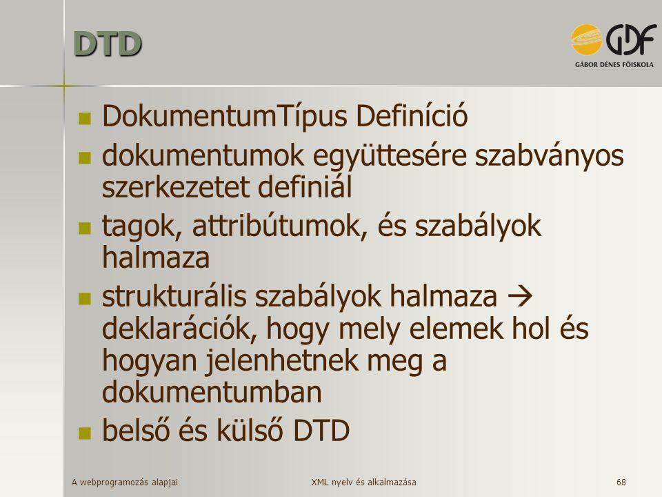 A webprogramozás alapjai 68DTD  DokumentumTípus Definíció  dokumentumok együttesére szabványos szerkezetet definiál  tagok, attribútumok, és szabál