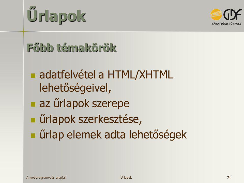 A webprogramozás alapjai 74 Főbb témakörök  adatfelvétel a HTML/XHTML lehetőségeivel,  az űrlapok szerepe  űrlapok szerkesztése,  űrlap elemek adt