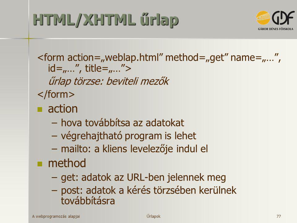 A webprogramozás alapjai 77 HTML/XHTML űrlap űrlap törzse: beviteli mezők  action –hova továbbítsa az adatokat –végrehajtható program is lehet –mailt