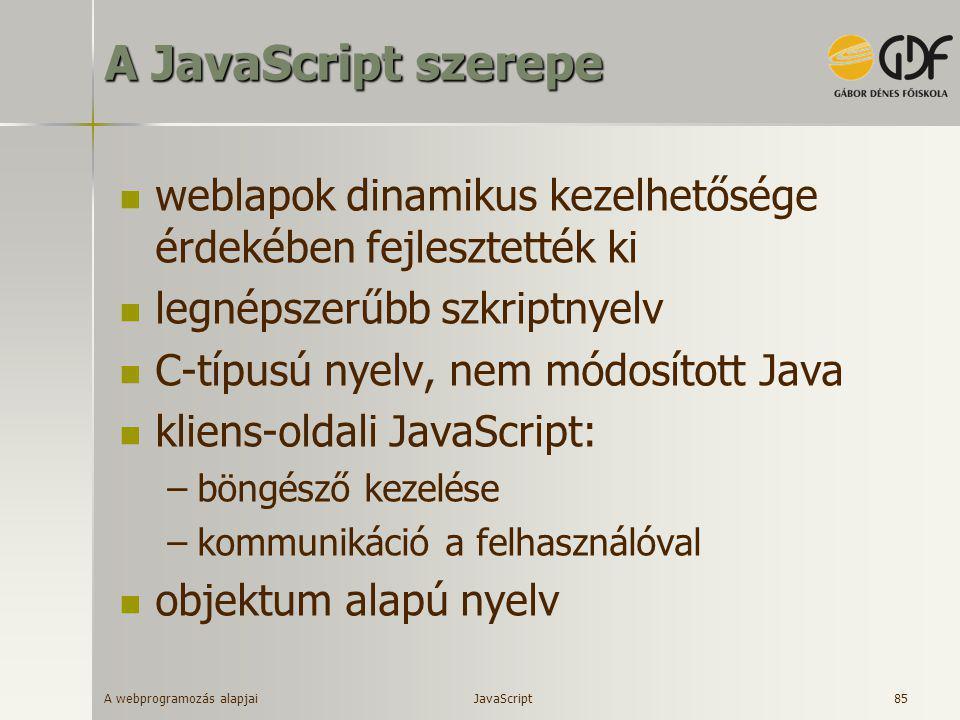 A webprogramozás alapjai 85 A JavaScript szerepe  weblapok dinamikus kezelhetősége érdekében fejlesztették ki  legnépszerűbb szkriptnyelv  C-típusú