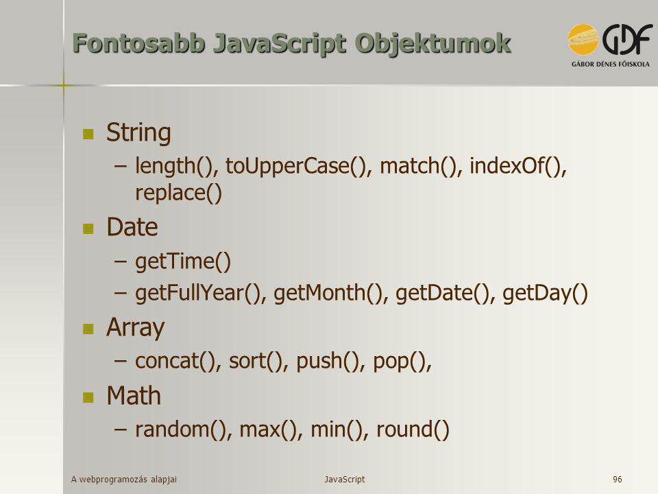 A webprogramozás alapjai 96 Fontosabb JavaScript Objektumok  String –length(), toUpperCase(), match(), indexOf(), replace()  Date –getTime() –getFul