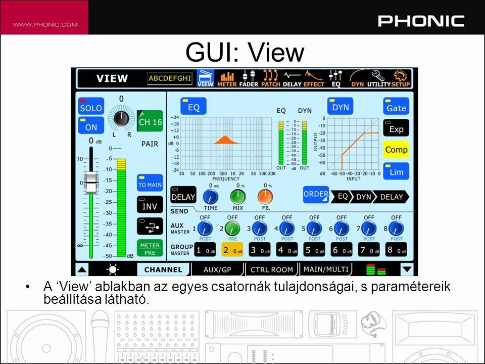 GUI: View •A 'View' ablakban az egyes csatornák tulajdonságai, s paramétereik beállítása látható.