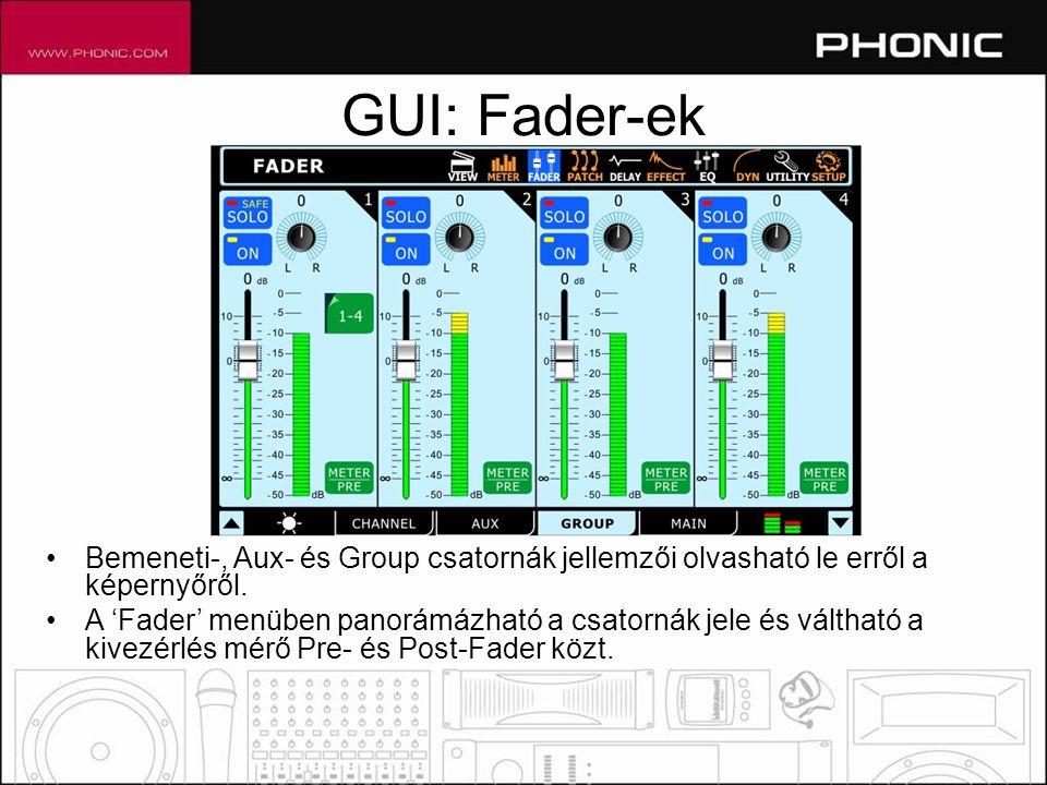 GUI: Fader-ek •Bemeneti-, Aux- és Group csatornák jellemzői olvasható le erről a képernyőről.