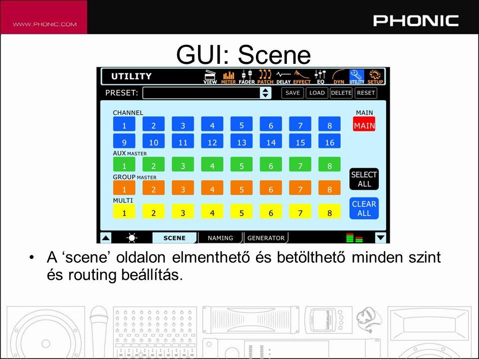 GUI: Scene •A 'scene' oldalon elmenthető és betölthető minden szint és routing beállítás.