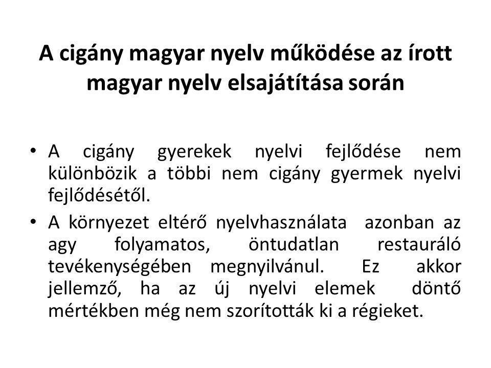 A cigány magyar nyelv működése az írott magyar nyelv elsajátítása során • A cigány gyerekek nyelvi fejlődése nem különbözik a többi nem cigány gyermek