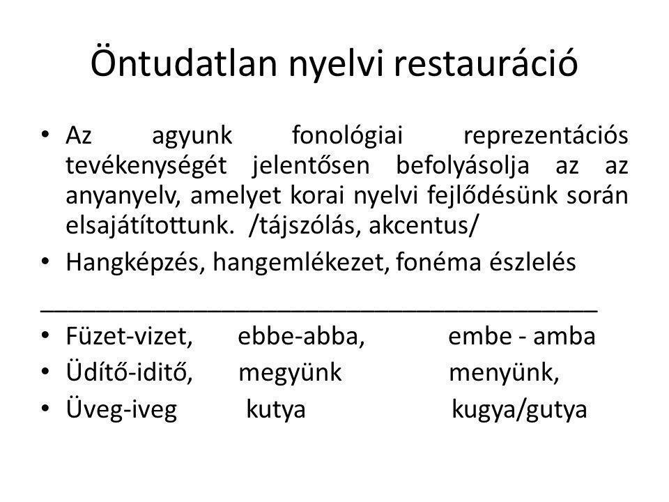 Öntudatlan nyelvi restauráció • Az agyunk fonológiai reprezentációs tevékenységét jelentősen befolyásolja az az anyanyelv, amelyet korai nyelvi fejlőd
