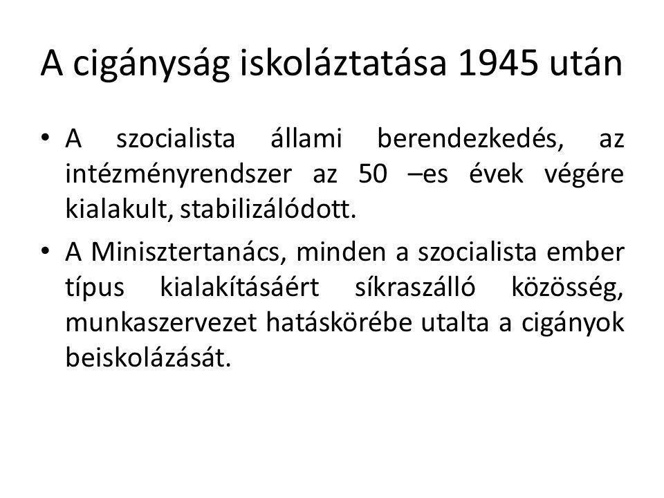 A cigányság iskoláztatása 1945 után • A szocialista állami berendezkedés, az intézményrendszer az 50 –es évek végére kialakult, stabilizálódott. • A M