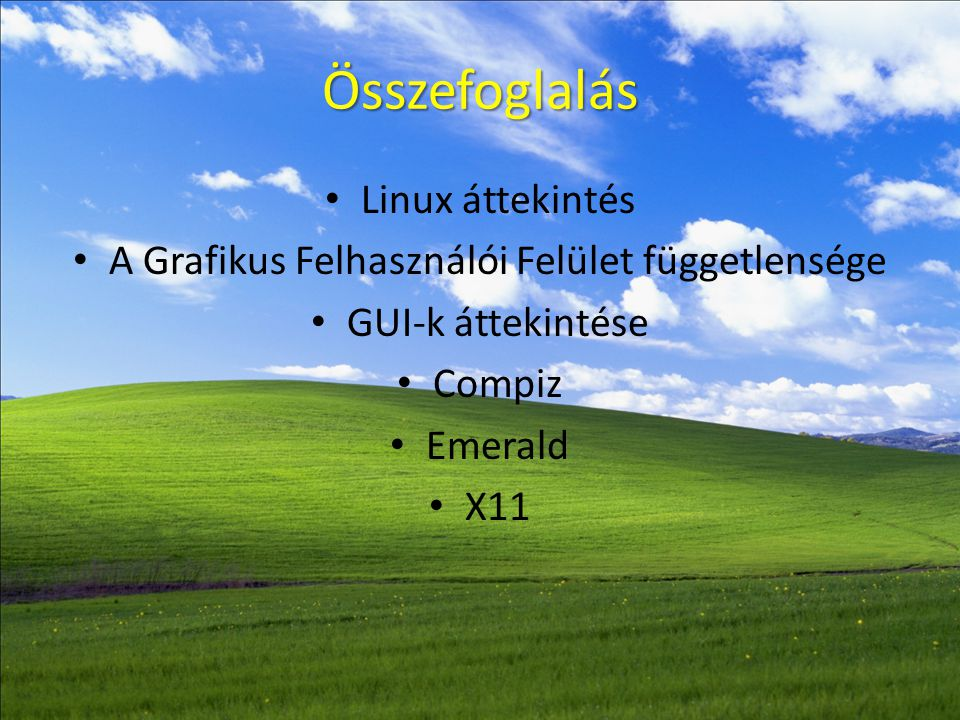 Összefoglalás • Linux áttekintés • A Grafikus Felhasználói Felület függetlensége • GUI-k áttekintése • Compiz • Emerald • X11