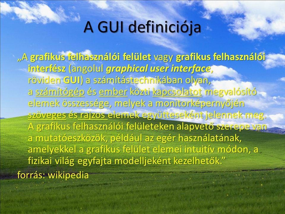 """A GUI definiciója """"A grafikus felhasználói felület vagy grafikus felhasználói interfész (angolul graphical user interface, röviden GUI) a számítástech"""