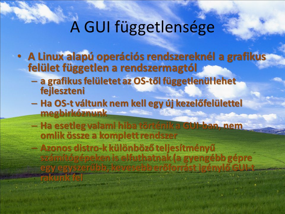A GUI függetlensége • A Linux alapú operációs rendszereknél a grafikus felület független a rendszermagtól – a grafikus felületet az OS-től függetlenül